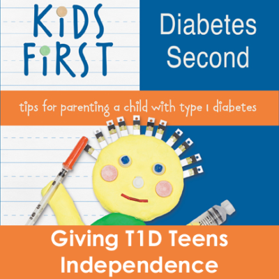 Kids First Diabetes Second T1D Teen Independence