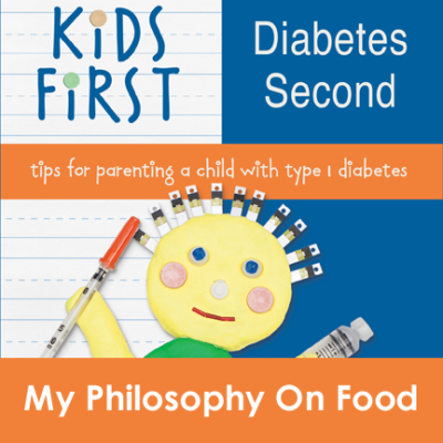 Kids First Diabetes Second Book My Philosophy On Food