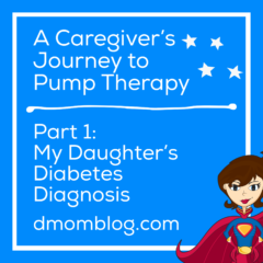 A Caregiver's Journey to Pump Therapy Part 1: My Daughter's Diabetes Diagnosis