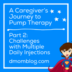 A Caregiver's Journey to Pump Therapy Part 2: Challenges with Multiple Daily Injections