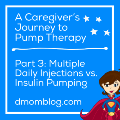 A Caregiver's Journey to Pump Therapy Part 3: Multiple Daily Injections vs. Insulin Pumping