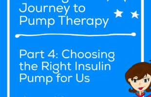 A Caregiver's Journey to Pump Therapy Part 4: Choosing the Right Insulin Pump for Us