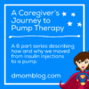 A Caregiver's Journey To Pump Therapy Series