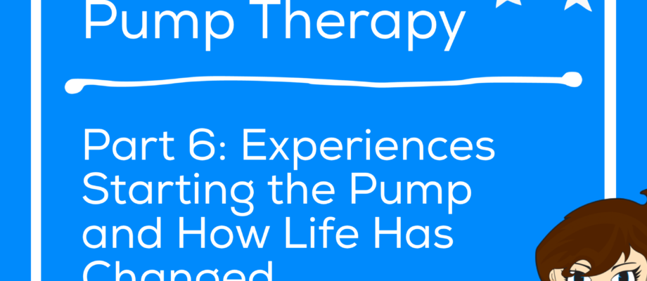 A Caregiver's Journey to Pump Therapy Part 6: Experiences Starting the Pump and How Life Has Changed